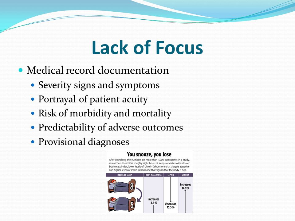 Lack of Focus Medical record documentation Severity signs and symptoms Portrayal of patient acuity Risk of morbidity and mortality Predictability of adverse outcomes Provisional diagnoses