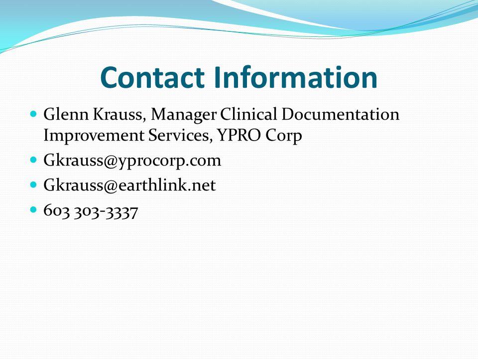 Contact Information Glenn Krauss, Manager Clinical Documentation Improvement Services, YPRO Corp Gkrauss@yprocorp.com Gkrauss@earthlink.net 603 303-3337