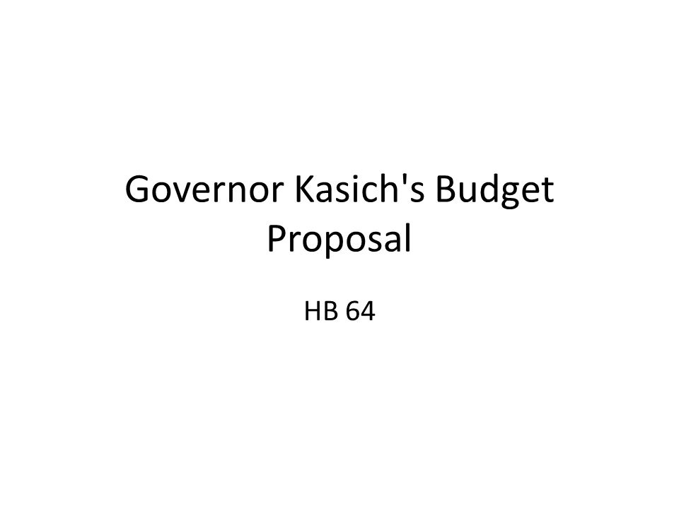 Governor Kasich s Budget Proposal HB 64