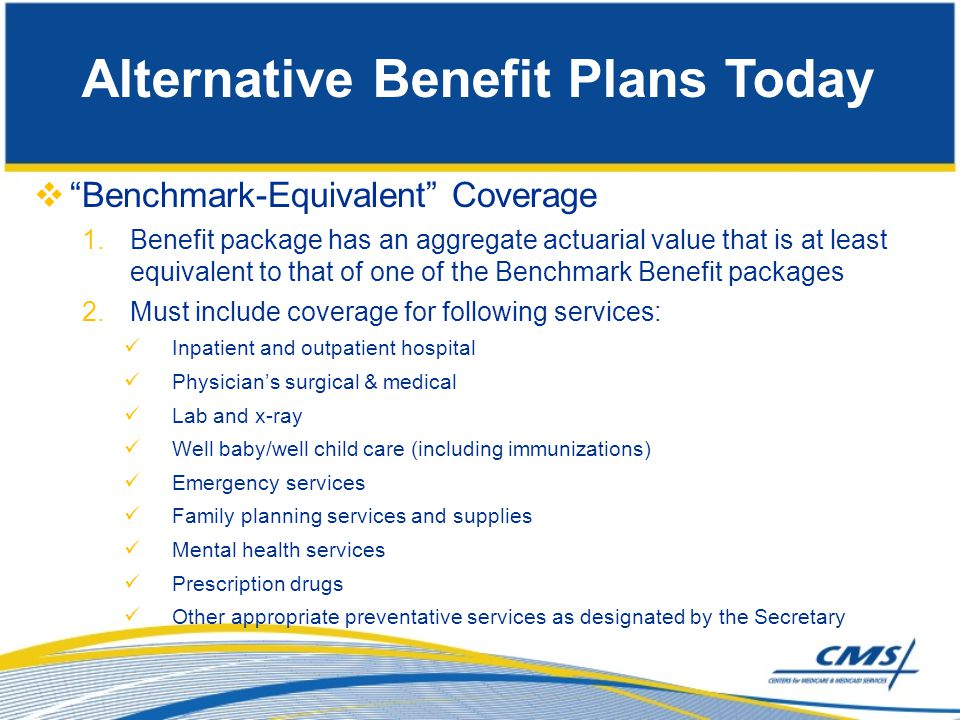 " ""Benchmark-Equivalent"" Coverage 1.Benefit package has an aggregate actuarial value that is at least equivalent to that of one of the Benchmark Benef"