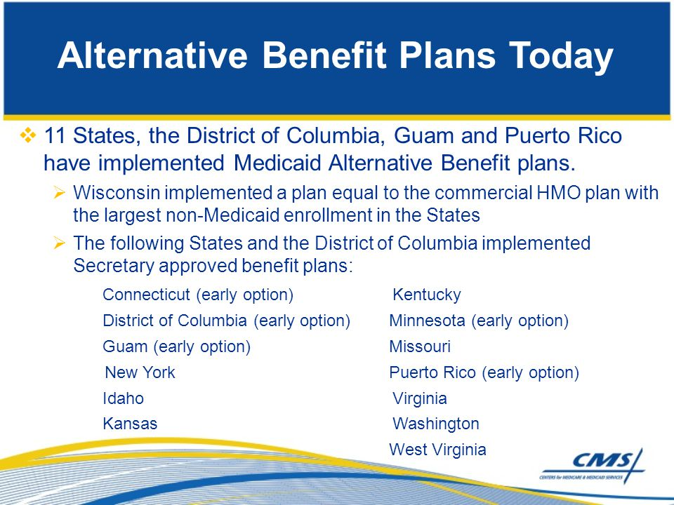  11 States, the District of Columbia, Guam and Puerto Rico have implemented Medicaid Alternative Benefit plans.  Wisconsin implemented a plan equal