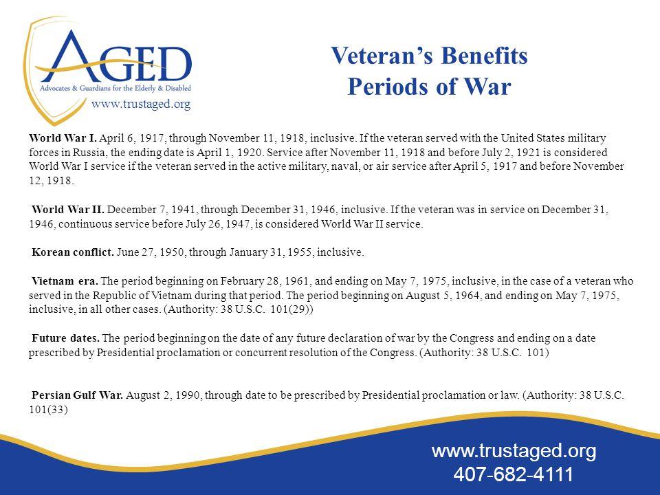 www.trustaged.org 407-682-4111 www.trustaged.org Veteran's Benefits Periods of War World War I.