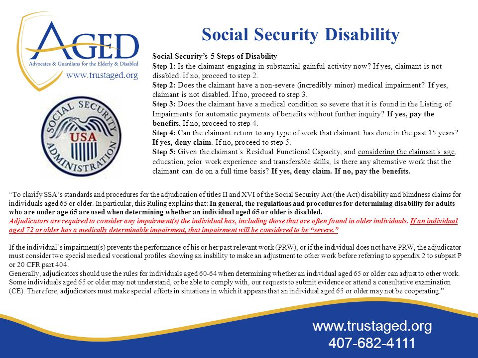 www.trustaged.org 407-682-4111 www.trustaged.org Social Security Disability Social Security's 5 Steps of Disability Step 1: Is the claimant engaging in substantial gainful activity now.