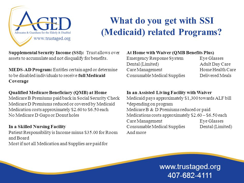 www.trustaged.org 407-682-4111 www.trustaged.org What do you get with SSI (Medicaid) related Programs.