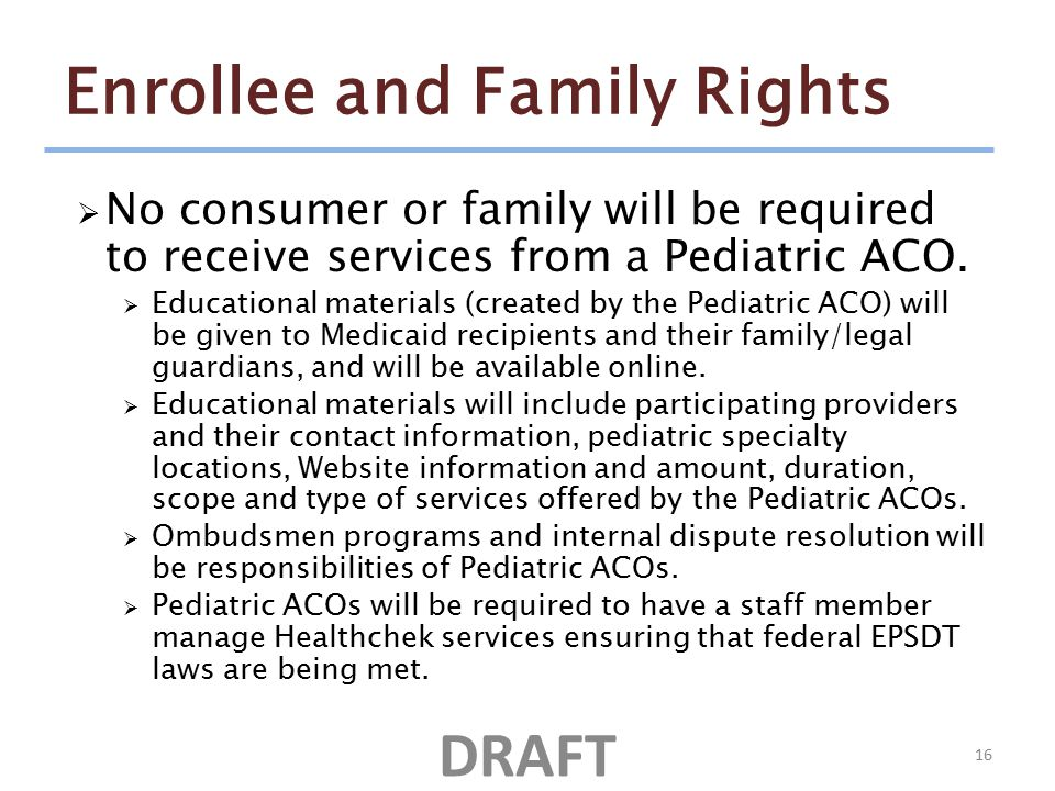 Enrollee and Family Rights  No consumer or family will be required to receive services from a Pediatric ACO.