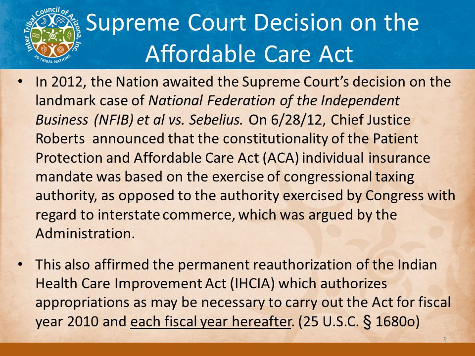 Supreme Court Decision on the Affordable Care Act 3 In 2012, the Nation awaited the Supreme Court's decision on the landmark case of National Federation of the Independent Business (NFIB) et al vs.