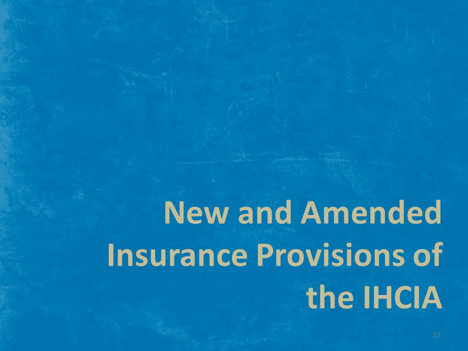 New and Amended Insurance Provisions of the IHCIA 33