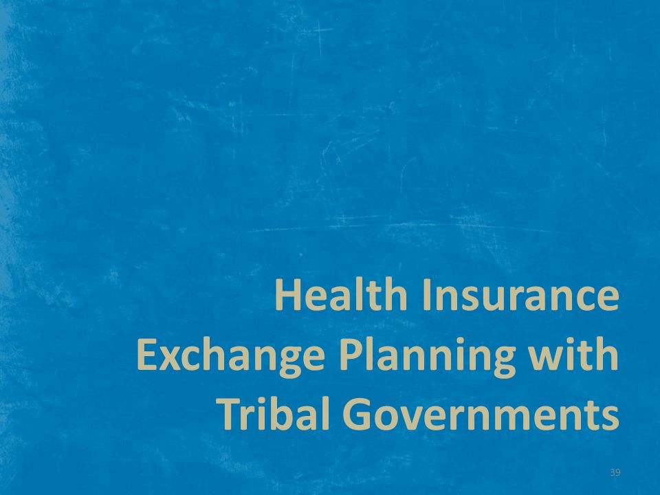 Health Insurance Exchange Planning with Tribal Governments 39