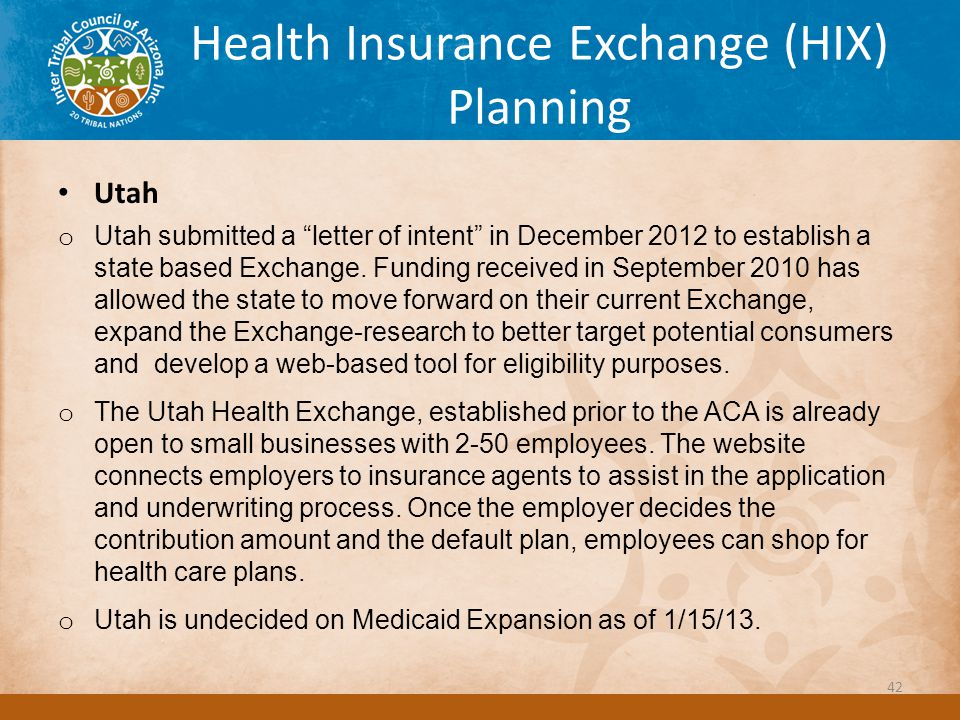 Health Insurance Exchange (HIX) Planning Utah o Utah submitted a letter of intent in December 2012 to establish a state based Exchange.