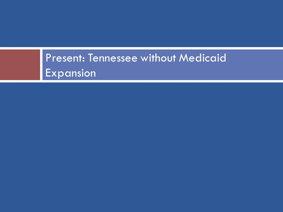 Present: Tennessee without Medicaid Expansion
