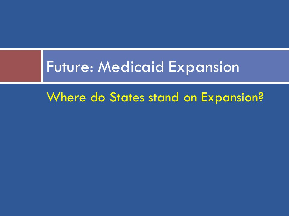 Where do States stand on Expansion Future: Medicaid Expansion