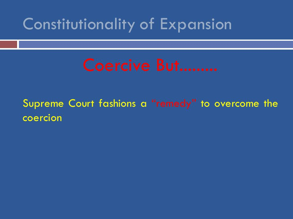 Constitutionality of Expansion Coercive But.........