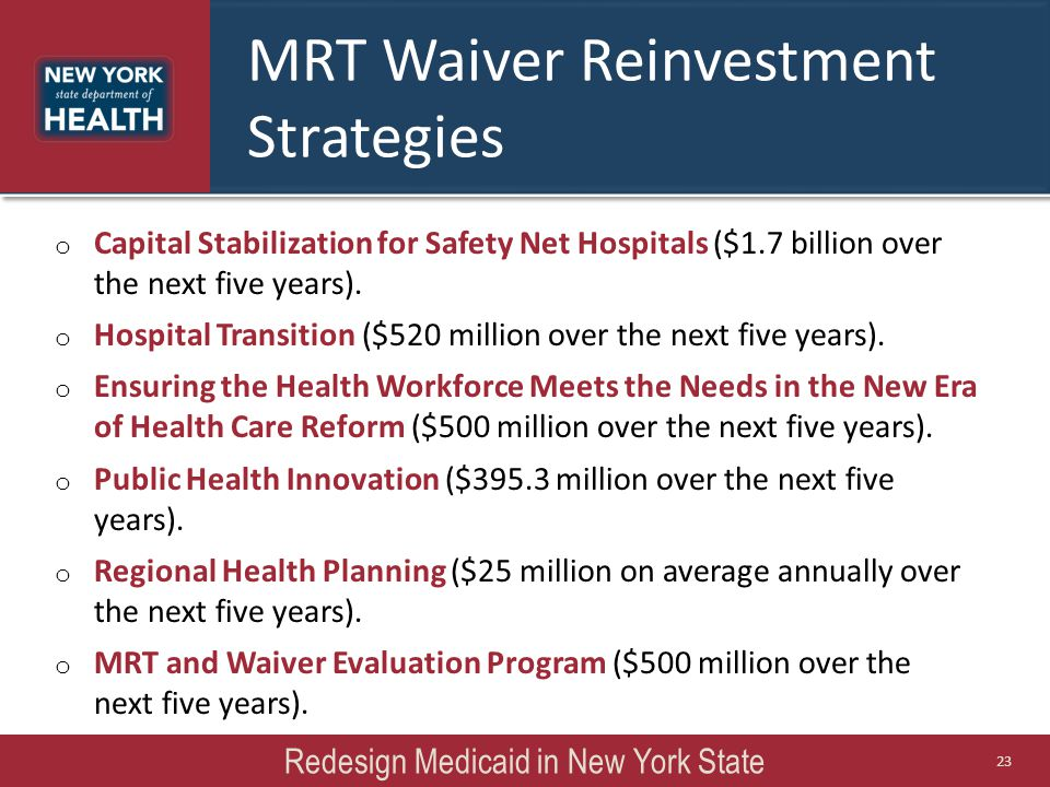 MRT Waiver Reinvestment Strategies o Capital Stabilization for Safety Net Hospitals ($1.7 billion over the next five years).