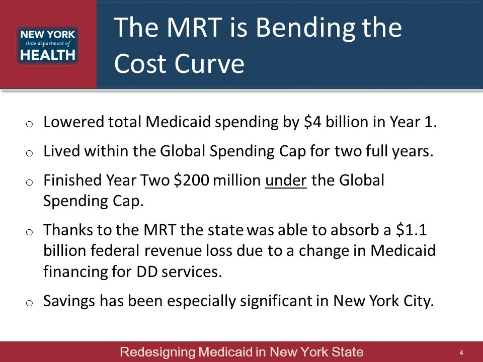 The MRT is Bending the Cost Curve o Lowered total Medicaid spending by $4 billion in Year 1.