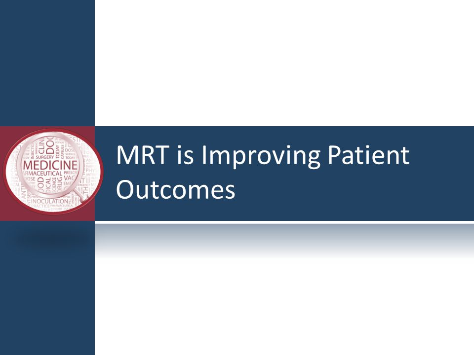 MRT is Improving Patient Outcomes
