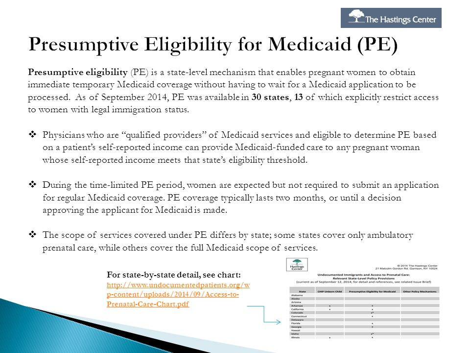 Presumptive eligibility (PE) is a state-level mechanism that enables pregnant women to obtain immediate temporary Medicaid coverage without having to wait for a Medicaid application to be processed.