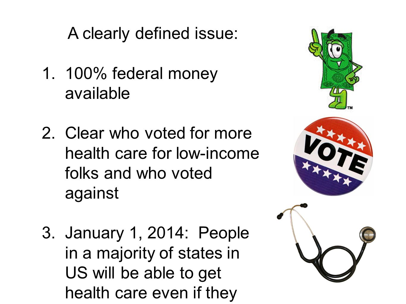 A clearly defined issue: 1.100% federal money available 2.Clear who voted for more health care for low-income folks and who voted against 3.January 1,