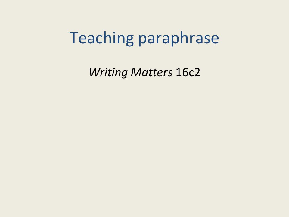 Teaching paraphrase Writing Matters 16c2