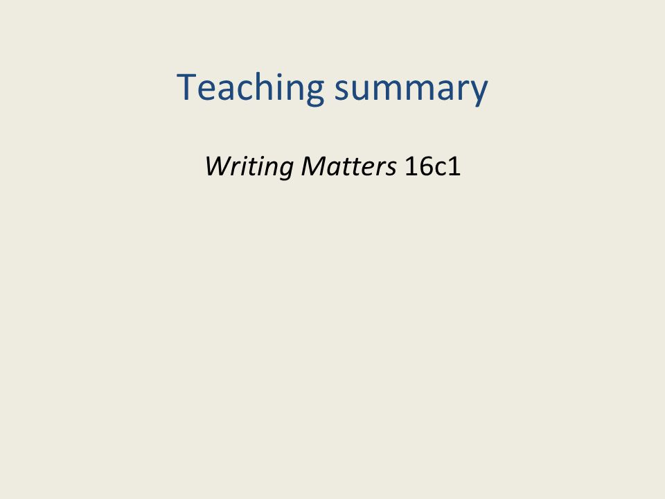 Teaching summary Writing Matters 16c1