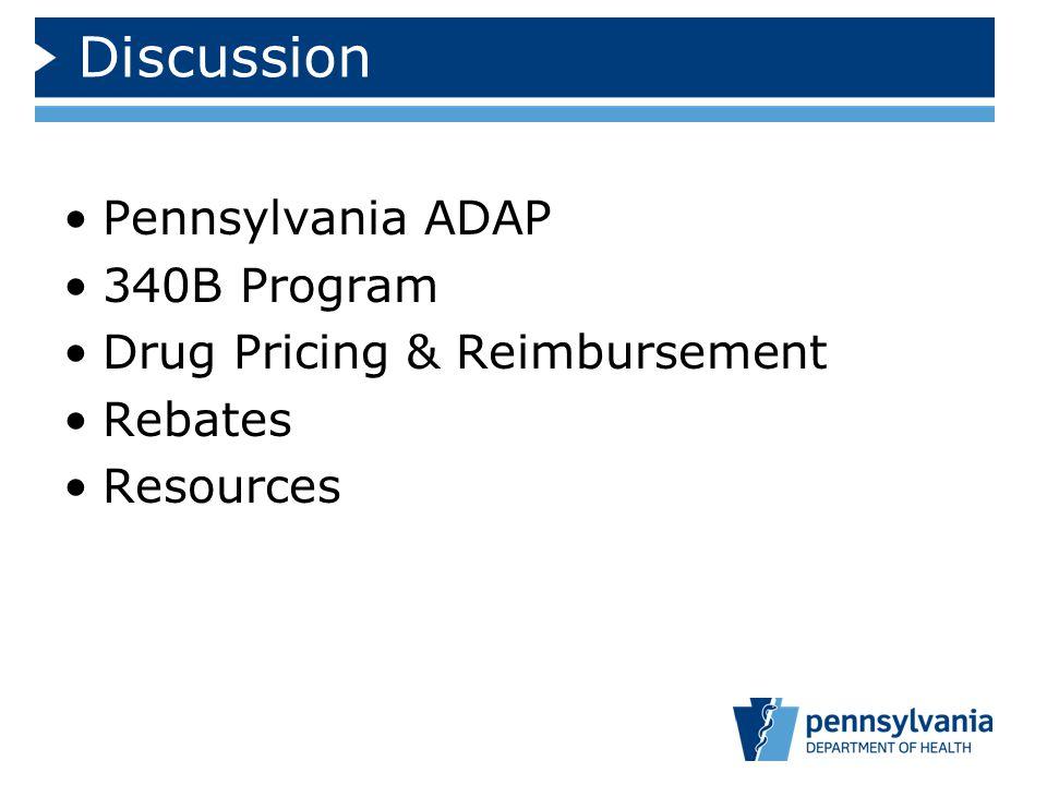 Discussion Pennsylvania ADAP 340B Program Drug Pricing & Reimbursement Rebates Resources