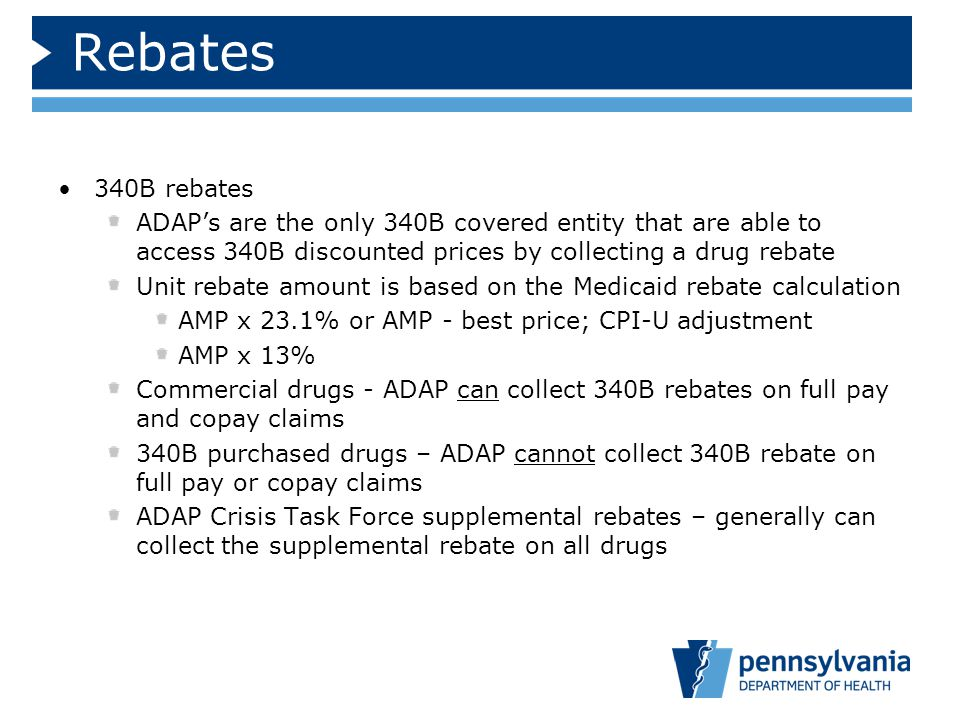Rebates 340B rebates ADAP's are the only 340B covered entity that are able to access 340B discounted prices by collecting a drug rebate Unit rebate am