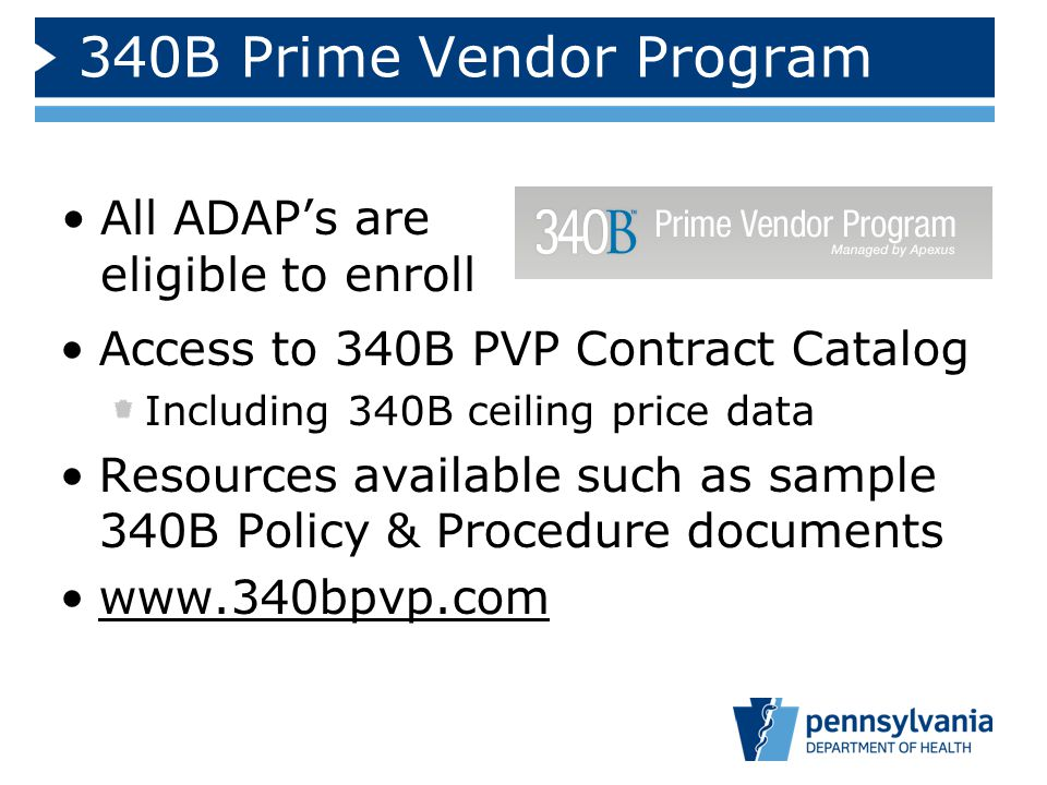 340B Prime Vendor Program All ADAP's are eligible to enroll Access to 340B PVP Contract Catalog Including 340B ceiling price data Resources available