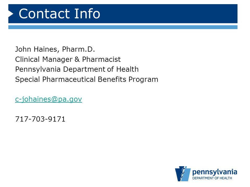 Contact Info John Haines, Pharm.D. Clinical Manager & Pharmacist Pennsylvania Department of Health Special Pharmaceutical Benefits Program c-johaines@