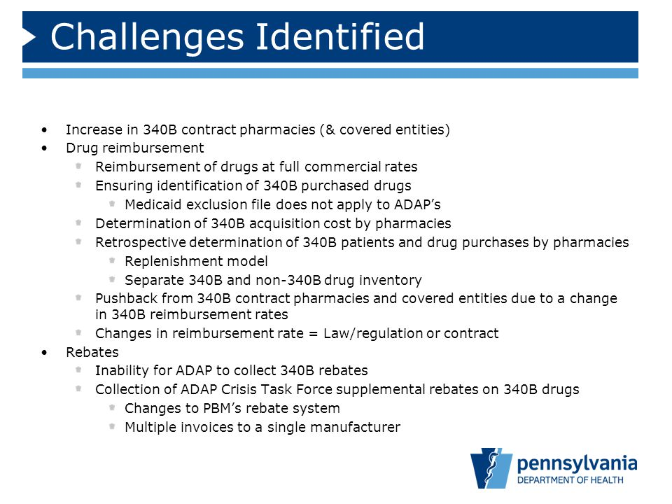 Challenges Identified Increase in 340B contract pharmacies (& covered entities) Drug reimbursement Reimbursement of drugs at full commercial rates Ens