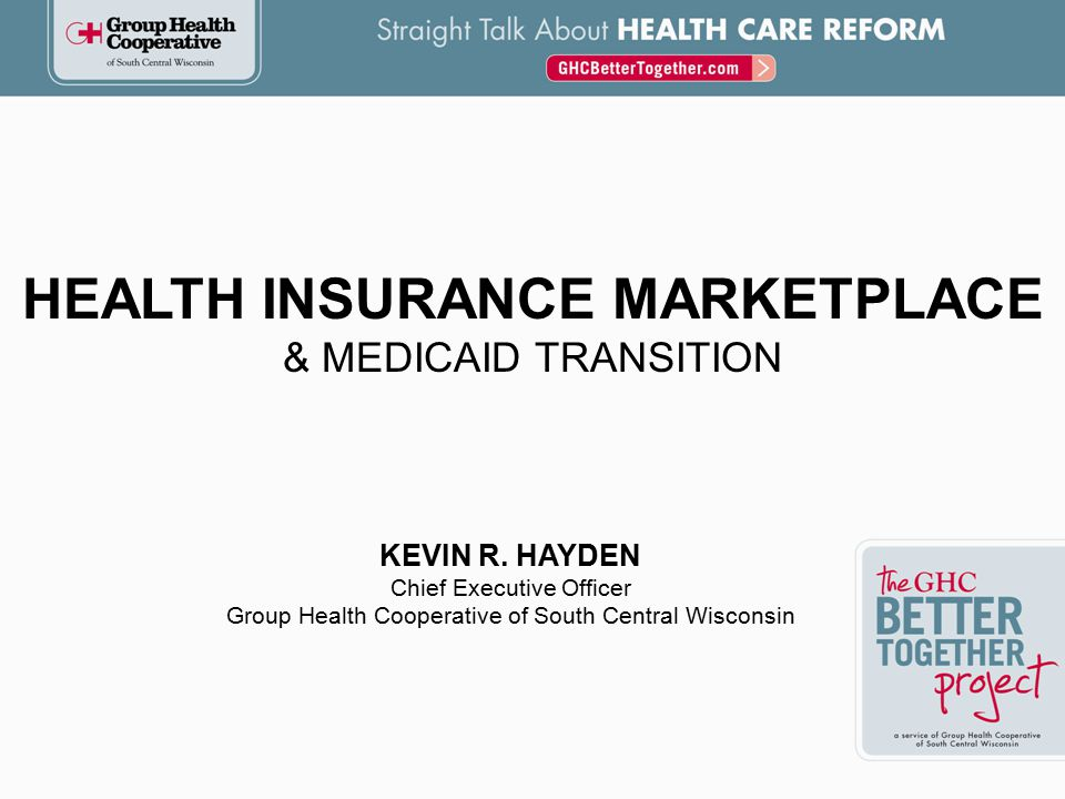 HEALTH INSURANCE MARKETPLACE & MEDICAID TRANSITION KEVIN R.