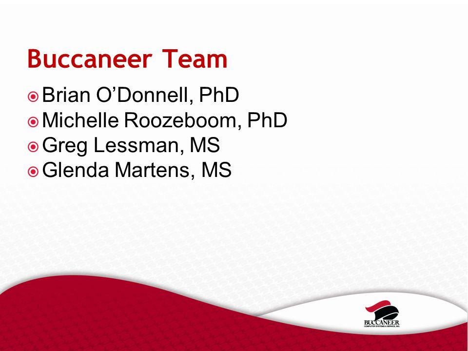 Buccaneer Team  Brian O'Donnell, PhD  Michelle Roozeboom, PhD  Greg Lessman, MS  Glenda Martens, MS