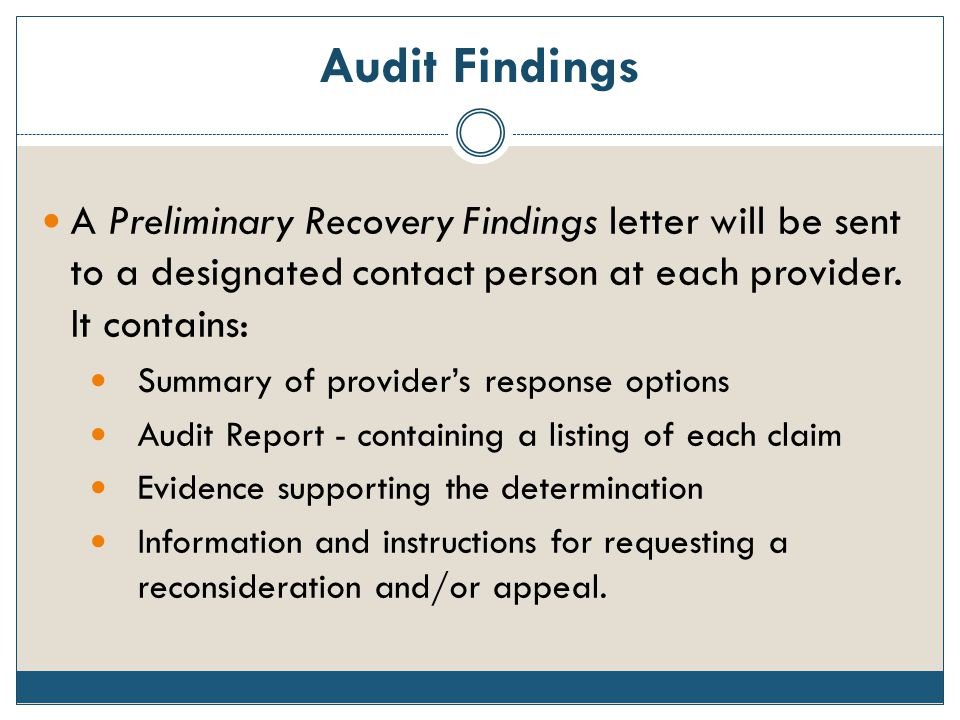 Audit Findings A Preliminary Recovery Findings letter will be sent to a designated contact person at each provider. It contains: Summary of provider's