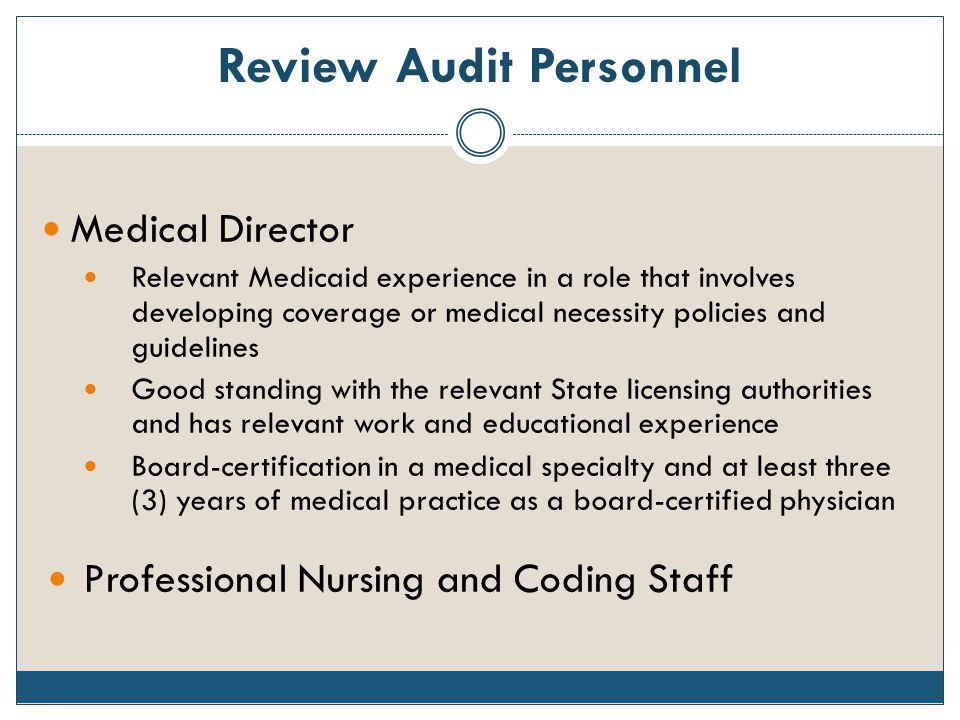 Review Audit Personnel Medical Director Relevant Medicaid experience in a role that involves developing coverage or medical necessity policies and gui