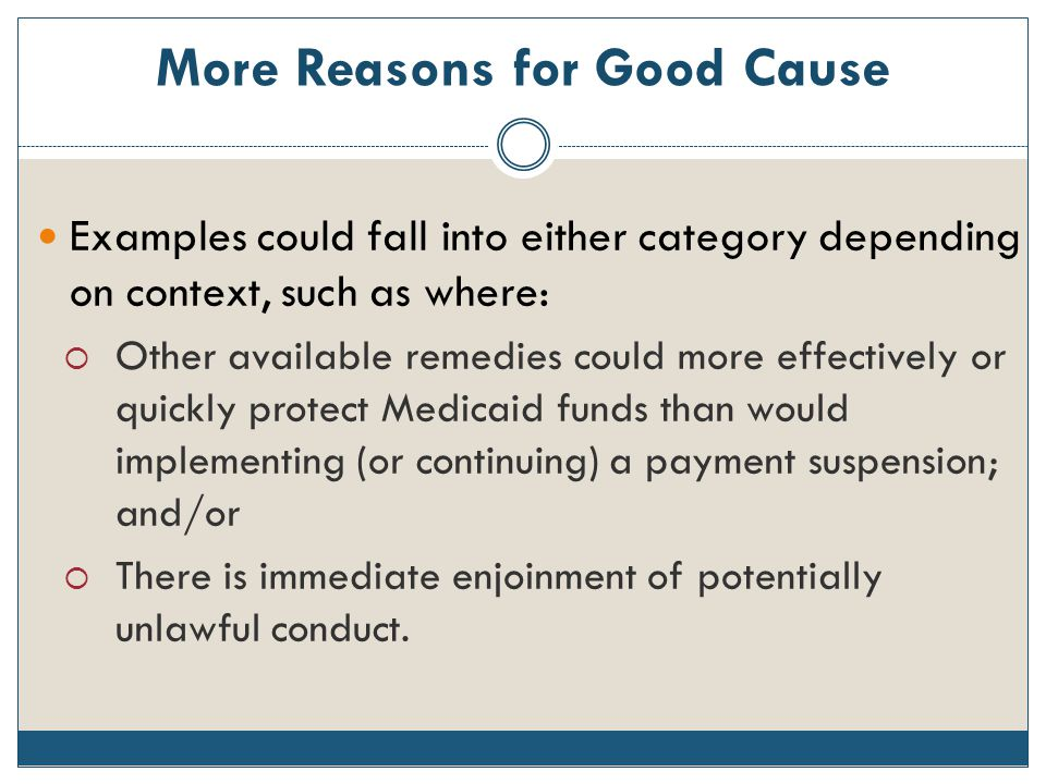 More Reasons for Good Cause Examples could fall into either category depending on context, such as where:  Other available remedies could more effect