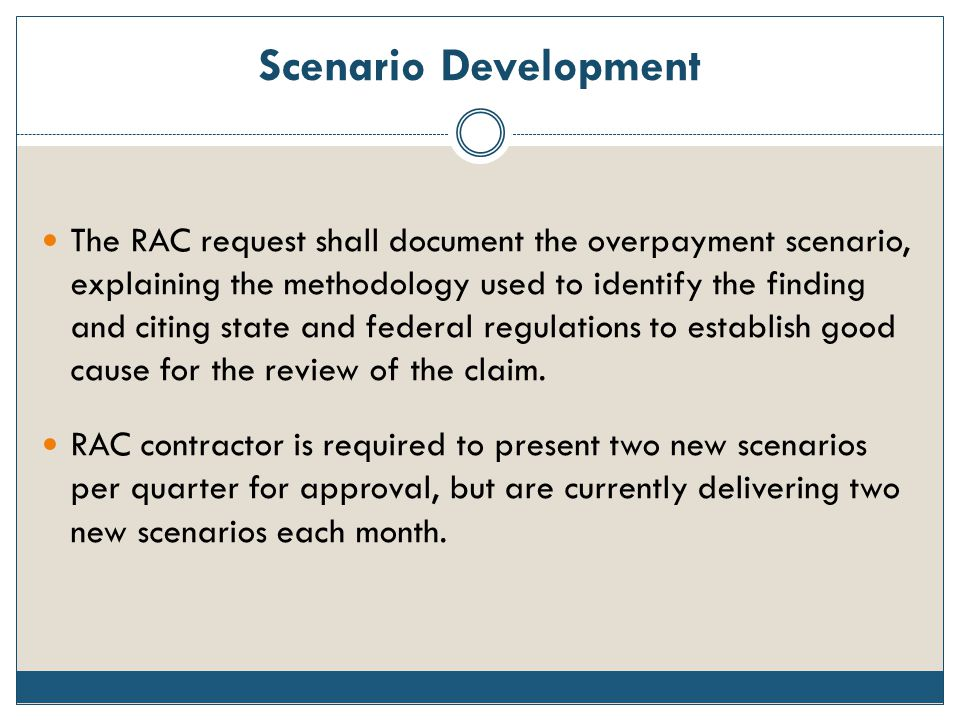 Scenario Development The RAC request shall document the overpayment scenario, explaining the methodology used to identify the finding and citing state