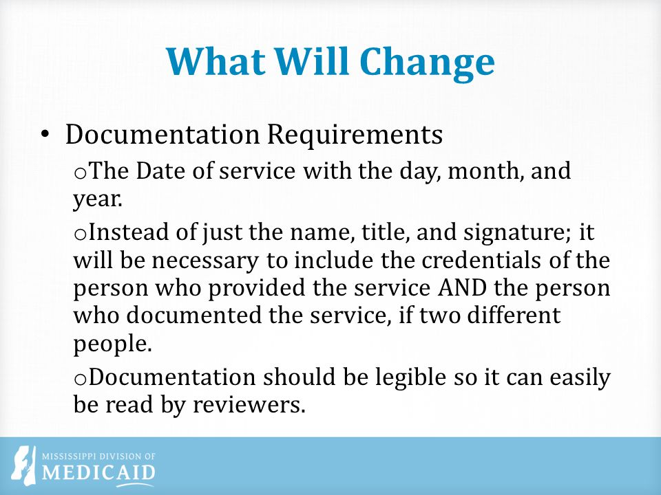 What Will Change Documentation Requirements o The Date of service with the day, month, and year.