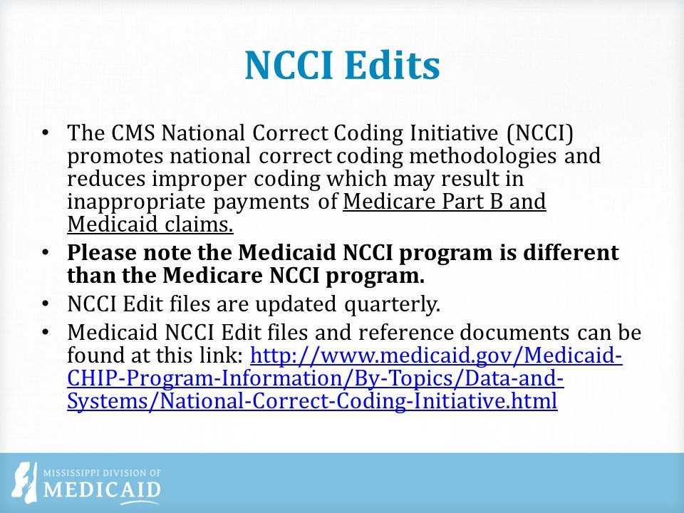 NCCI Edits The CMS National Correct Coding Initiative (NCCI) promotes national correct coding methodologies and reduces improper coding which may result in inappropriate payments of Medicare Part B and Medicaid claims.