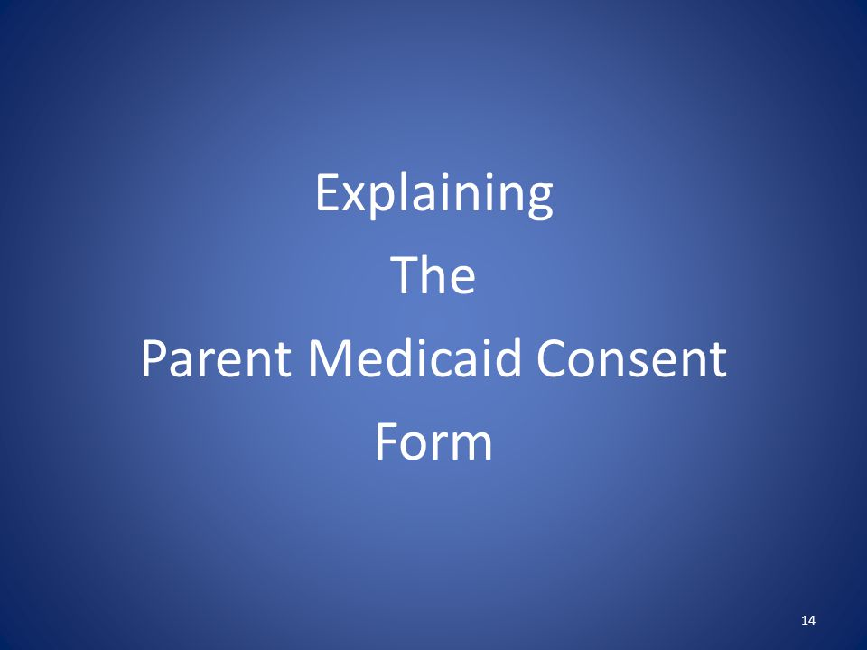 Explaining The Parent Medicaid Consent Form 14