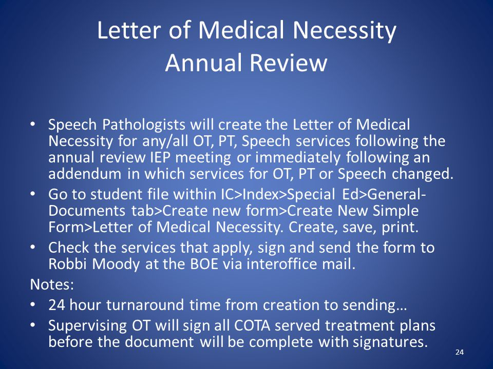 Letter of Medical Necessity Annual Review Speech Pathologists will create the Letter of Medical Necessity for any/all OT, PT, Speech services followin
