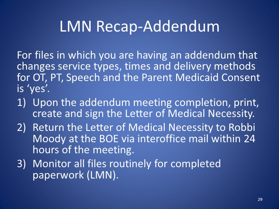 LMN Recap-Addendum For files in which you are having an addendum that changes service types, times and delivery methods for OT, PT, Speech and the Parent Medicaid Consent is 'yes'.