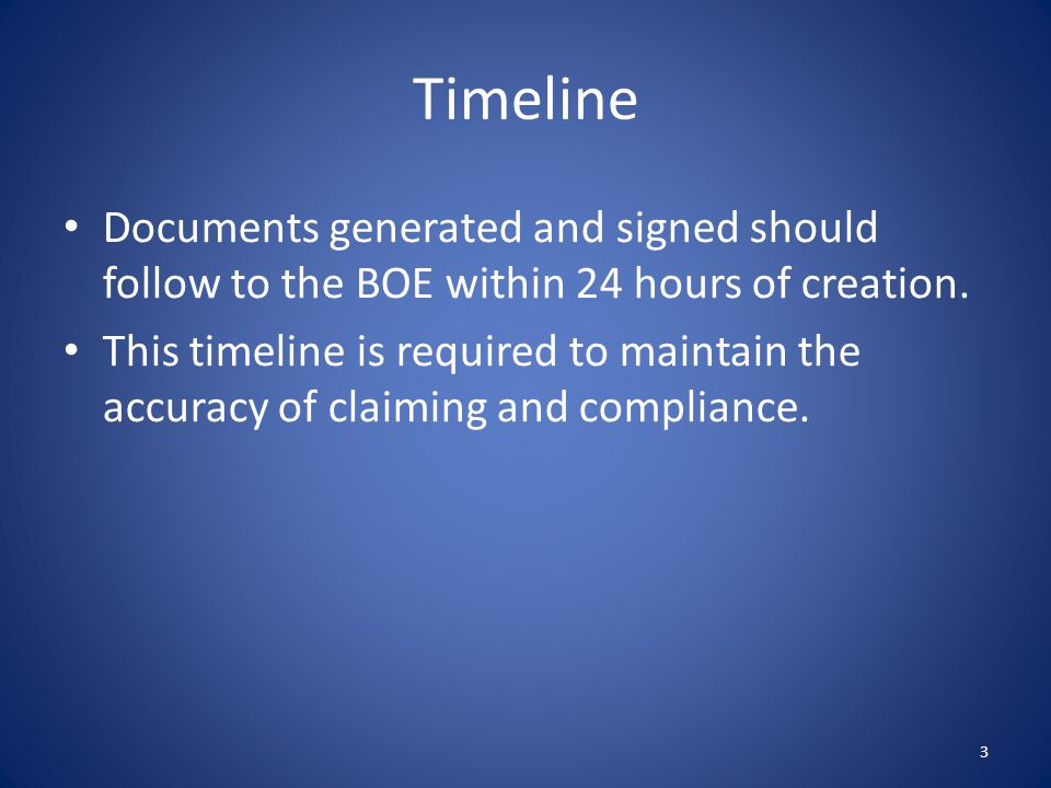 Timeline Documents generated and signed should follow to the BOE within 24 hours of creation.