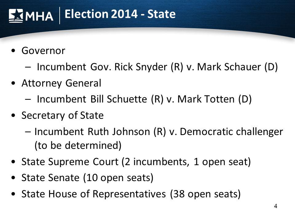 Election 2014 - State Governor – Incumbent Gov. Rick Snyder (R) v. Mark Schauer (D) Attorney General – Incumbent Bill Schuette (R) v. Mark Totten (D)