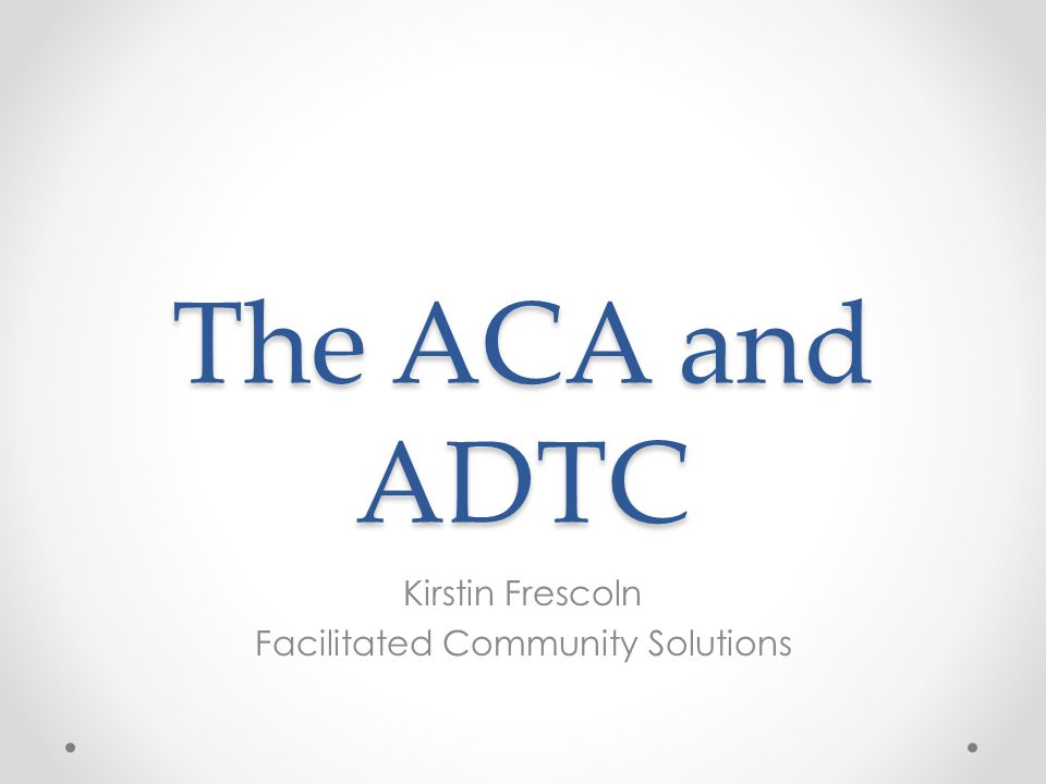 The ACA and ADTC Kirstin Frescoln Facilitated Community Solutions