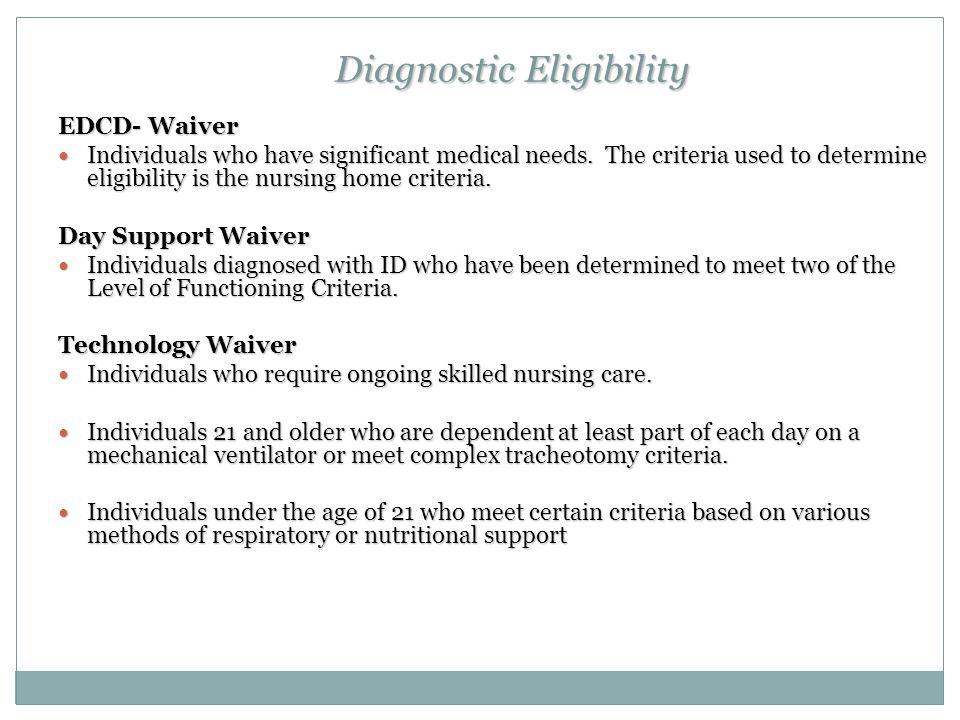 Diagnostic Eligibility EDCD- Waiver Individuals who have significant medical needs.