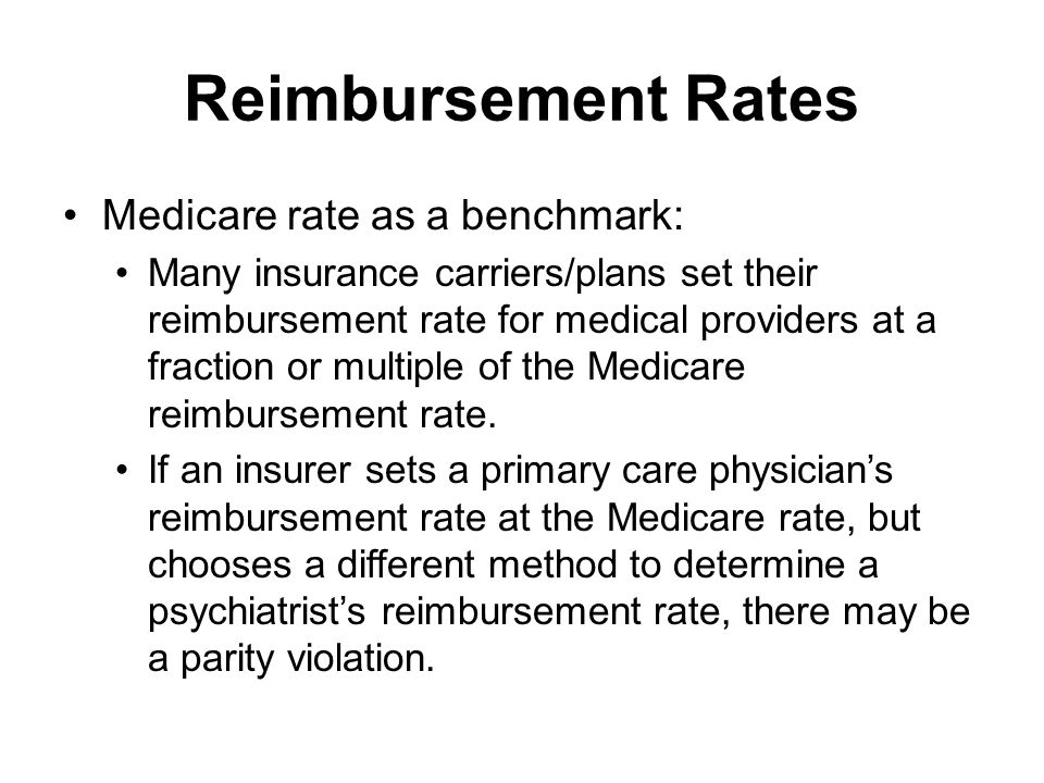 Reimbursement Rates Medicare rate as a benchmark: Many insurance carriers/plans set their reimbursement rate for medical providers at a fraction or multiple of the Medicare reimbursement rate.