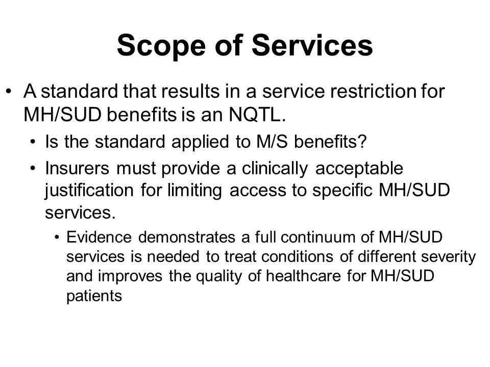 Scope of Services A standard that results in a service restriction for MH/SUD benefits is an NQTL.