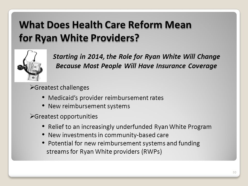 30 What Does Health Care Reform Mean for Ryan White Providers.