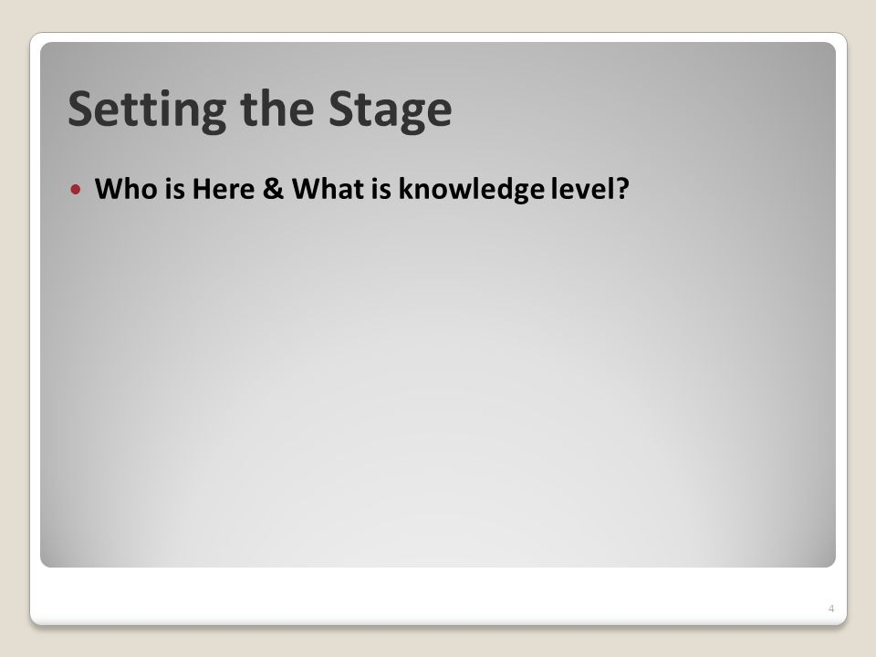 Setting the Stage Who is Here & What is knowledge level? 4