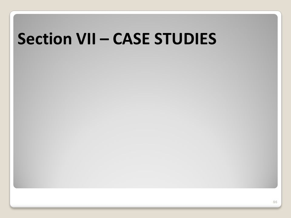Section VII – CASE STUDIES 86