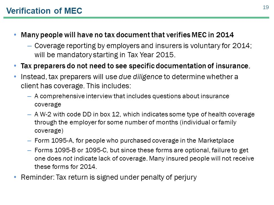 Verification of MEC Many people will have no tax document that verifies MEC in 2014 – Coverage reporting by employers and insurers is voluntary for 20