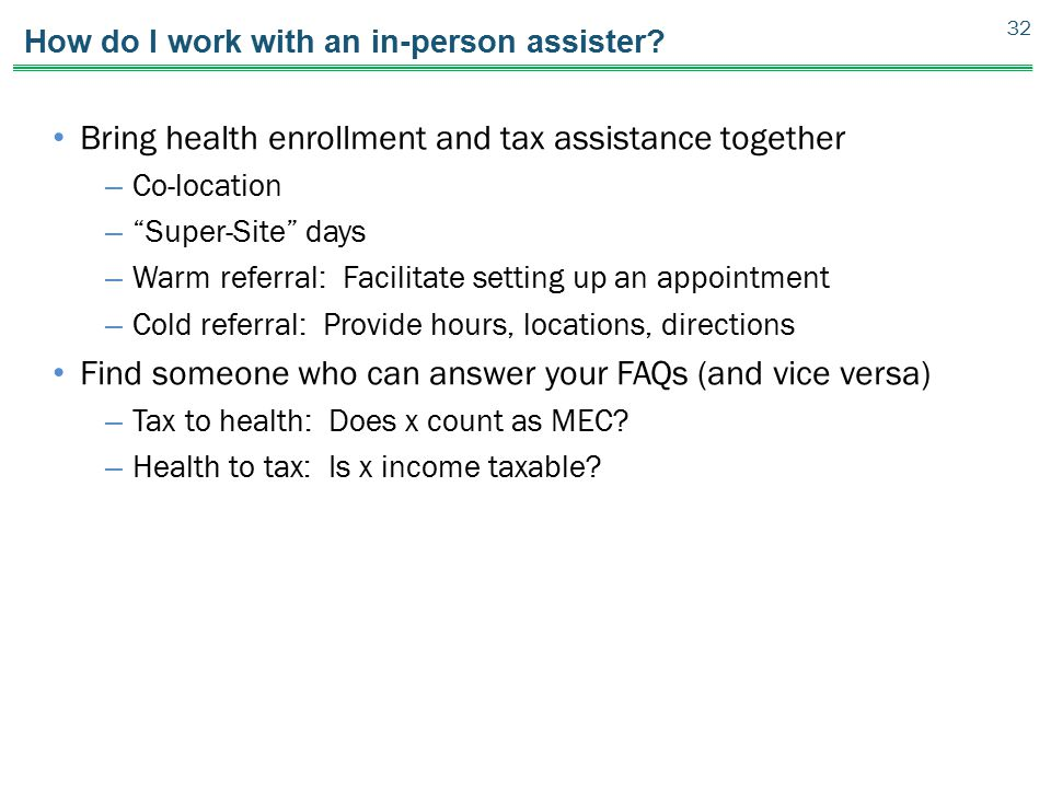 "How do I work with an in-person assister? Bring health enrollment and tax assistance together – Co-location – ""Super-Site"" days – Warm referral: Facil"